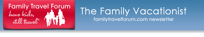 The Family Vacationist : familytravelforum.com newsletter